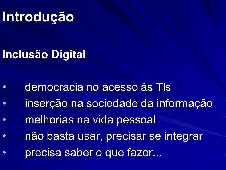 Introdução Inclusão Digital democracia no acesso às TIsdemocracia no acesso às TIs inserção na sociedade da informaçãoinserção na sociedade da informa