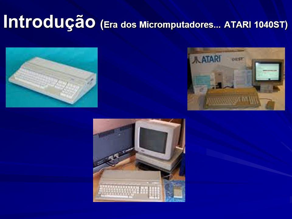 Introdução ( Era dos Micromputadores... ATARI 1040ST )