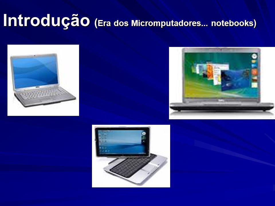 Introdução ( Era dos Micromputadores... notebooks )