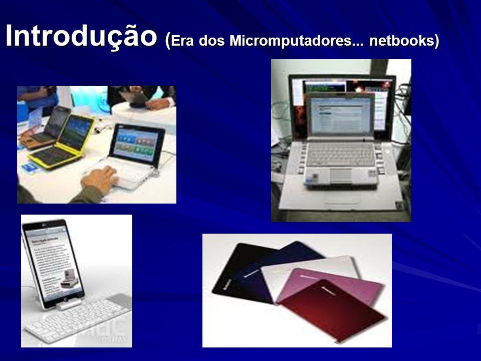 Introdução ( Era dos Micromputadores... netbooks )