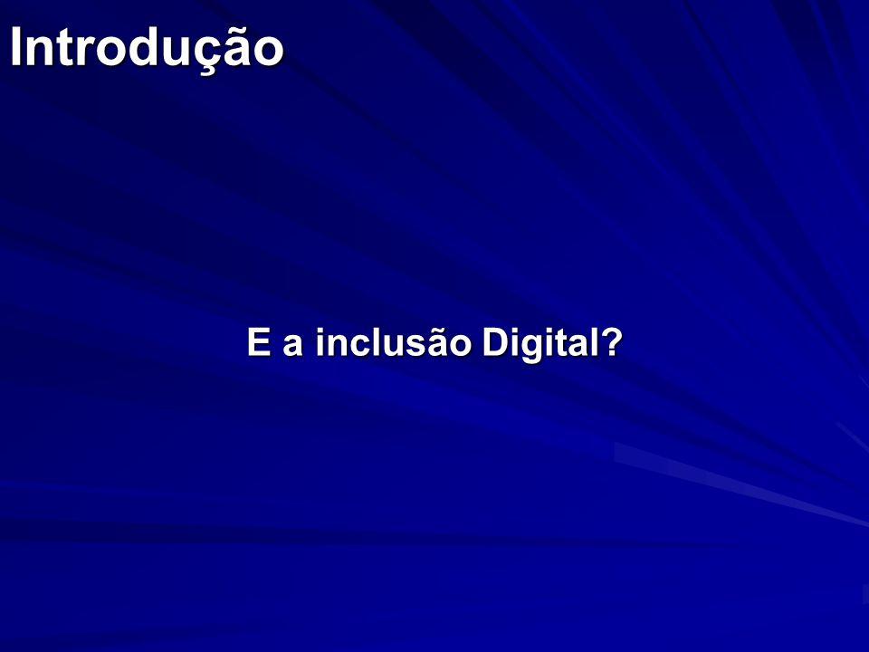 Introdução E a inclusão Digital?