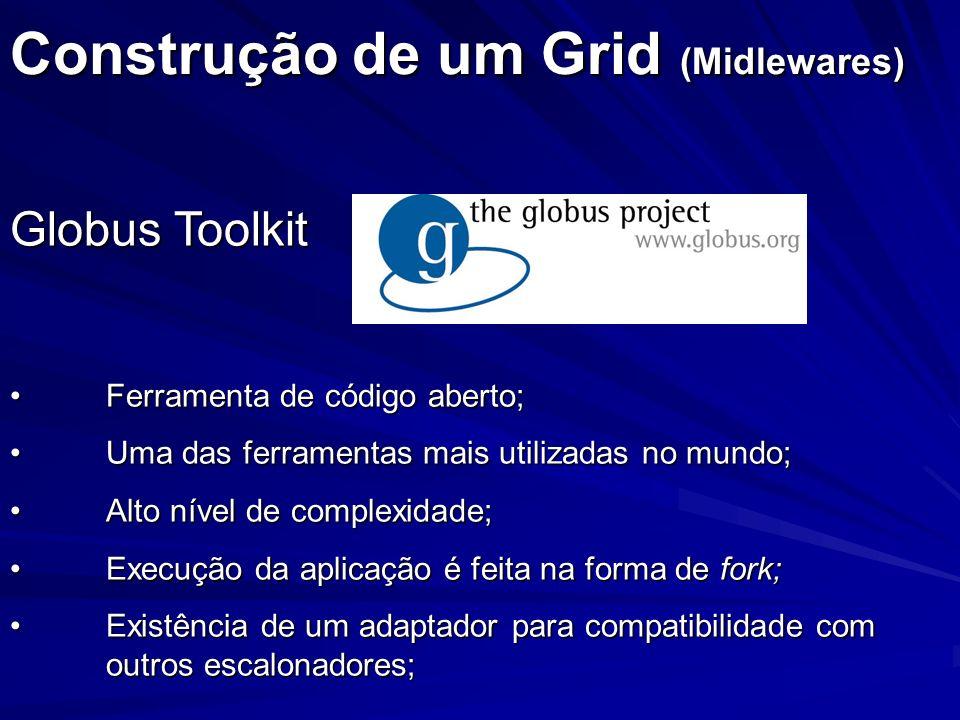 Construção de um Grid (Midlewares) Globus Toolkit Ferramenta de código aberto;Ferramenta de código aberto; Uma das ferramentas mais utilizadas no mund