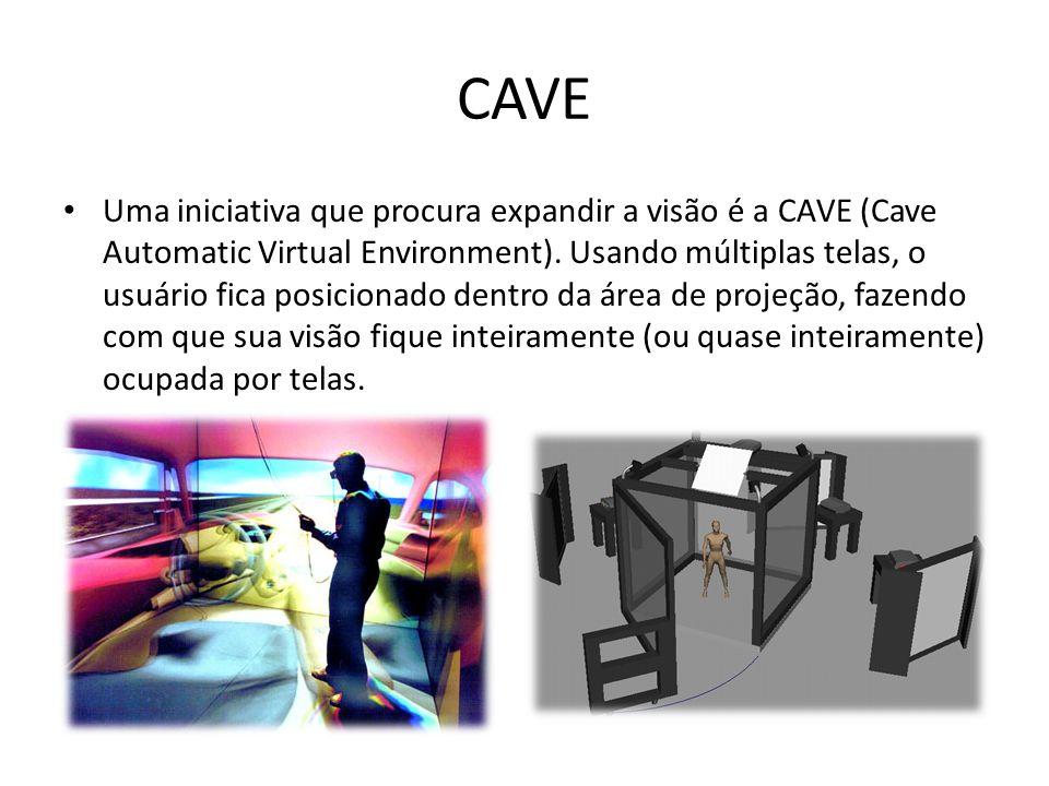 CAVE Uma iniciativa que procura expandir a visão é a CAVE (Cave Automatic Virtual Environment). Usando múltiplas telas, o usuário fica posicionado den