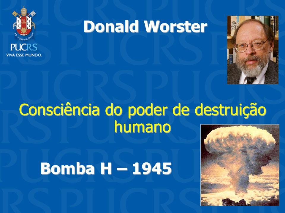 Donald Worster Donald Worster Consciência do poder de destruição humano Bomba H – 1945 Bomba H – 1945