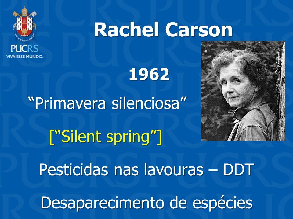 Rachel Carson Rachel Carson 1962 1962 Primavera silenciosa Primavera silenciosa [Silent spring] [Silent spring] Pesticidas nas lavouras – DDT Desapare