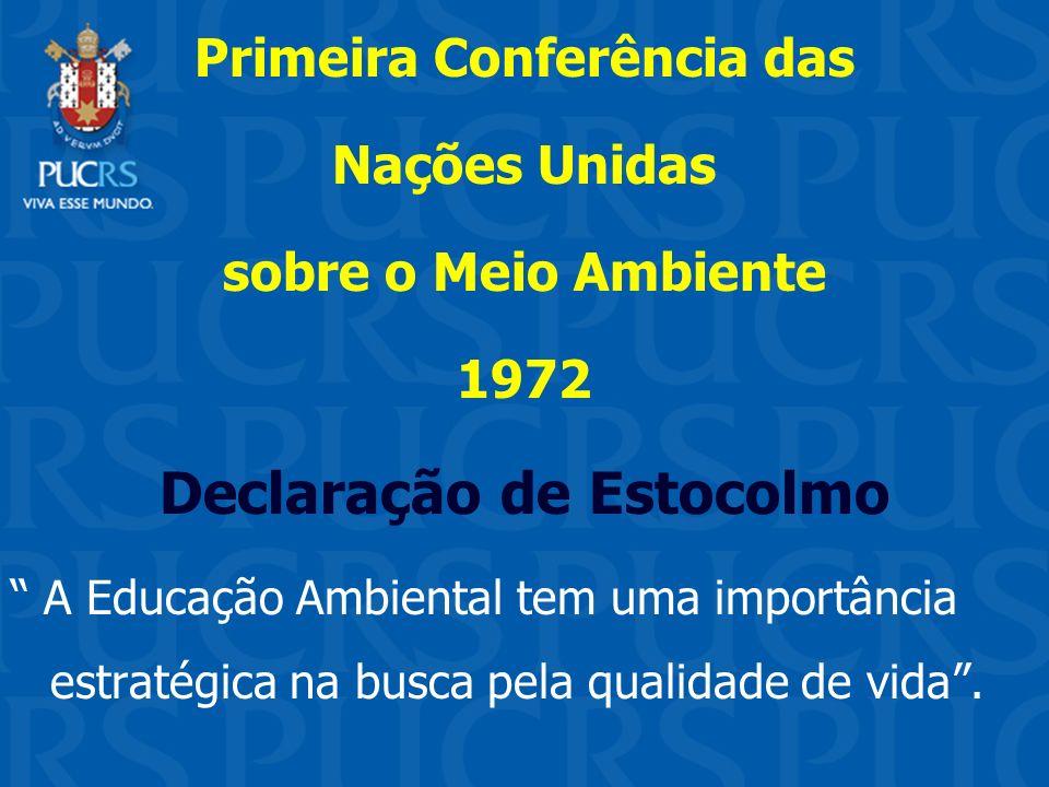 Primeira Conferência das Nações Unidas sobre o Meio Ambiente 1972 Declaração de Estocolmo A Educação Ambiental tem uma importância estratégica na busc