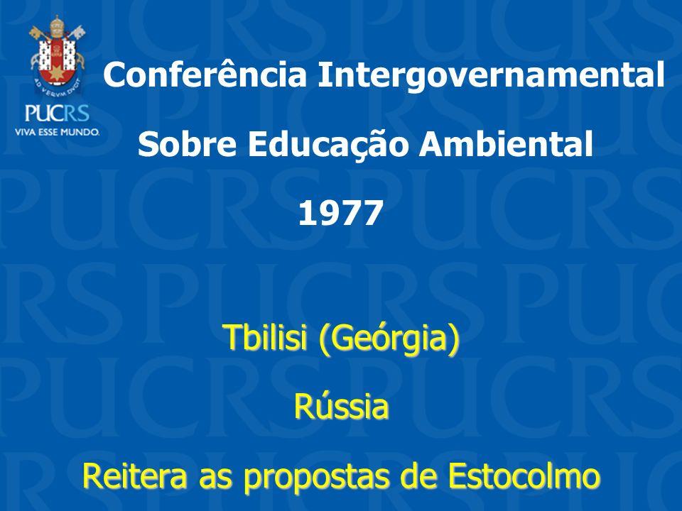 Conferência Intergovernamental Sobre Educação Ambiental 1977 Tbilisi (Geórgia) Rússia Reitera as propostas de Estocolmo