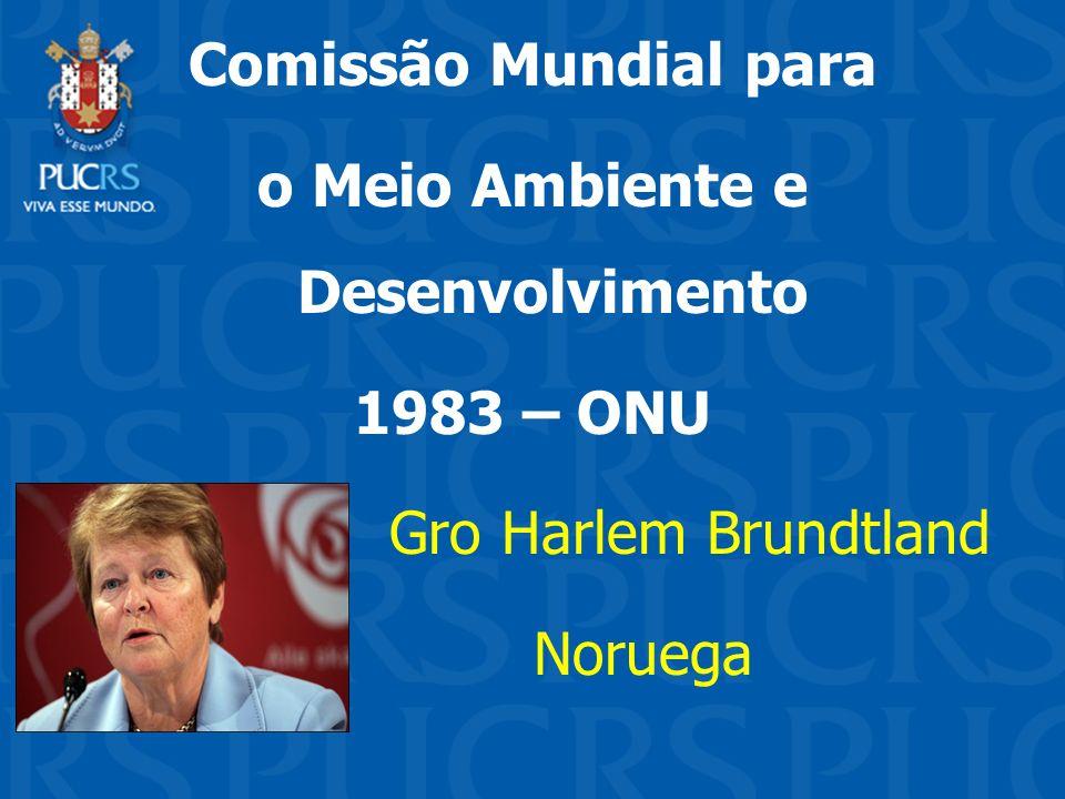 Comissão Mundial para o Meio Ambiente e Desenvolvimento 1983 – ONU Gro Harlem Brundtland Noruega