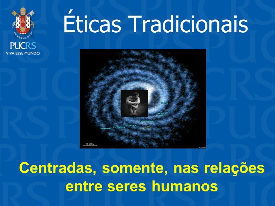 Éticas Tradicionais Centradas, somente, nas relações entre seres humanos