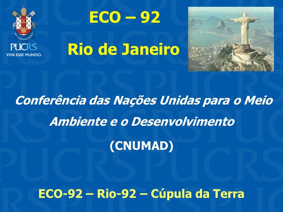 ECO – 92 Rio de Janeiro Conferência das Nações Unidas para o Meio Ambiente e o Desenvolvimento (CNUMAD) ECO-92 – Rio-92 – Cúpula da Terra