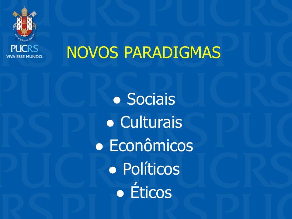 NOVOS PARADIGMAS Sociais Culturais Econômicos Políticos Éticos