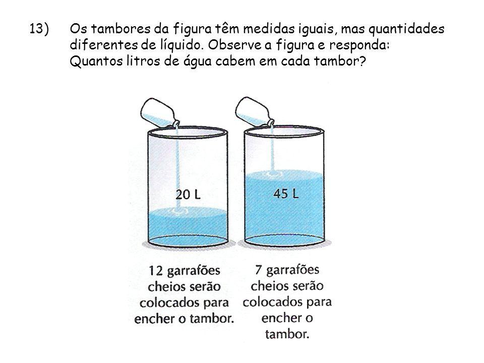 13)Os tambores da figura têm medidas iguais, mas quantidades diferentes de líquido. Observe a figura e responda: Quantos litros de água cabem em cada