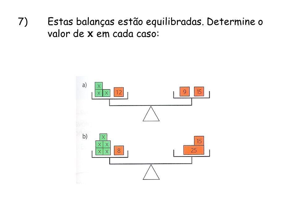 7)Estas balanças estão equilibradas. Determine o valor de x em cada caso: