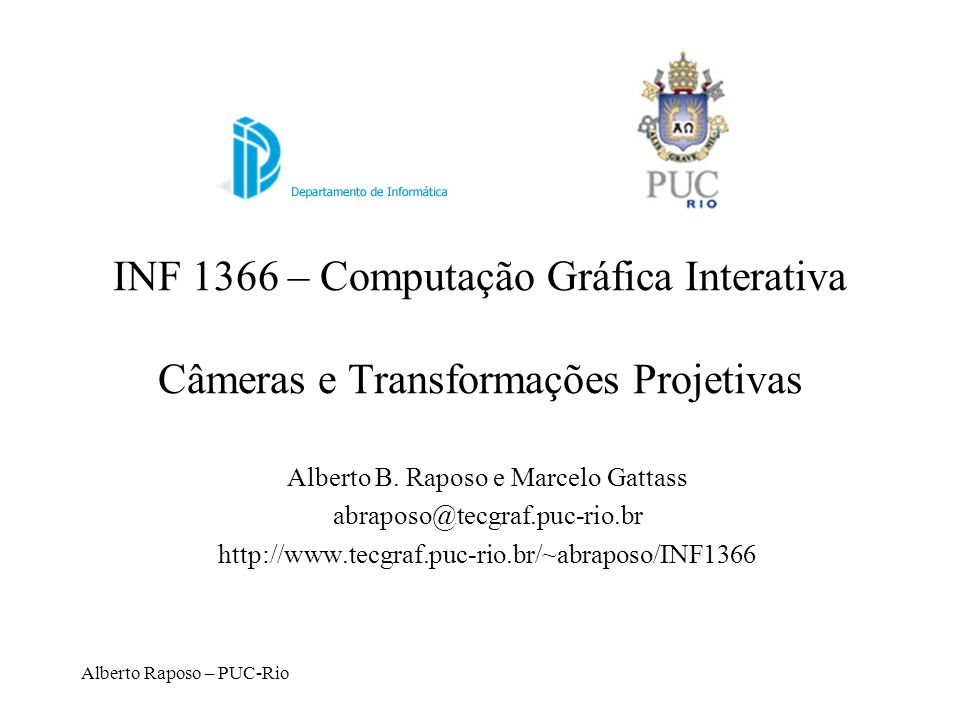 Alberto Raposo – PUC-Rio INF 1366 – Computação Gráfica Interativa Câmeras e Transformações Projetivas Alberto B.
