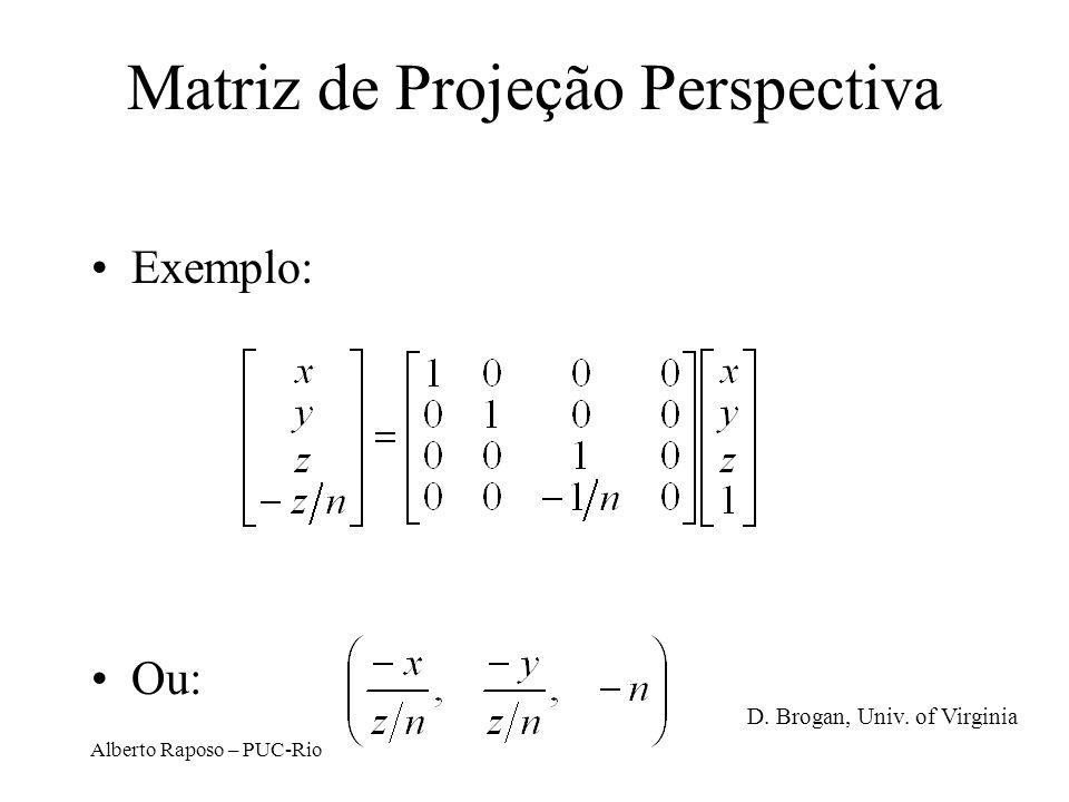 Alberto Raposo – PUC-Rio Outra representação para matriz de transformção perspectiva D. Brogan, Univ. of Virginia