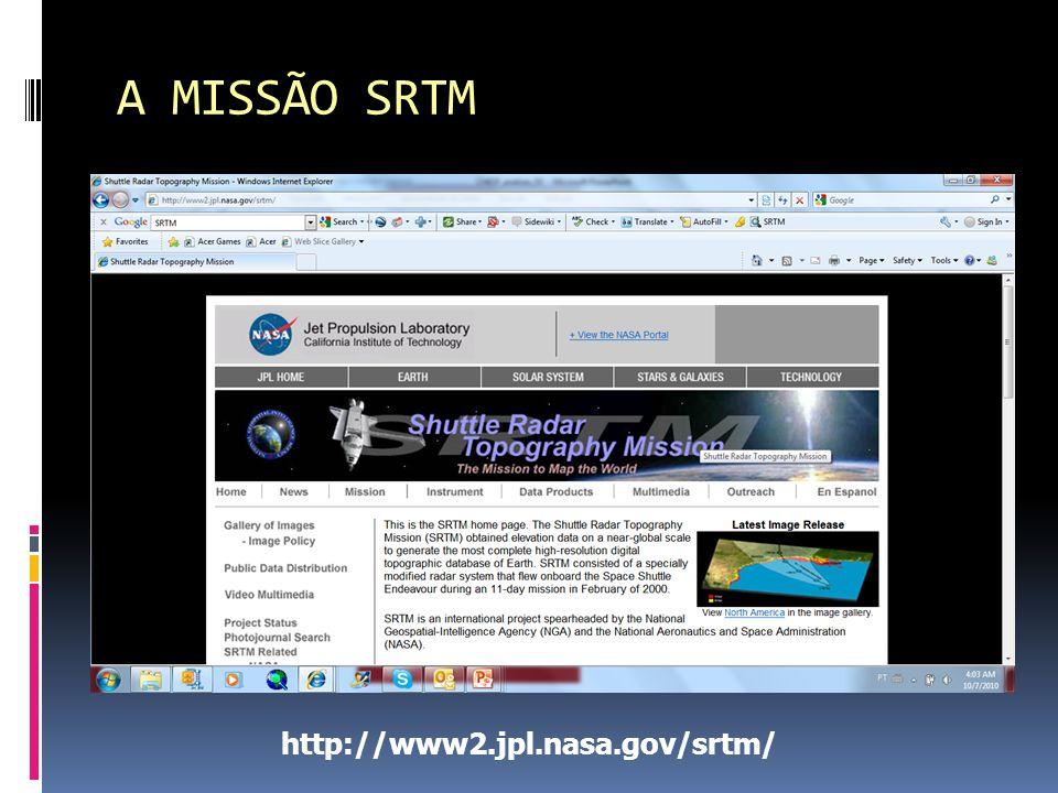 A MISSÃO SRTM http://www2.jpl.nasa.gov/srtm/