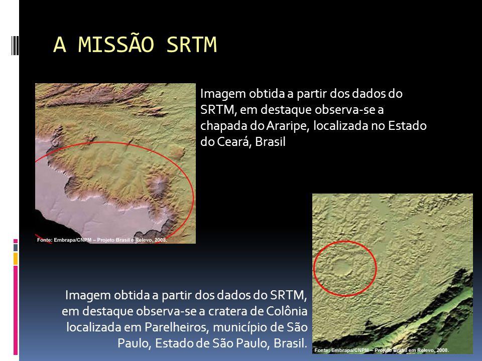 A MISSÃO SRTM Imagem obtida a partir dos dados do SRTM, em destaque observa-se a chapada do Araripe, localizada no Estado do Ceará, Brasil Imagem obti