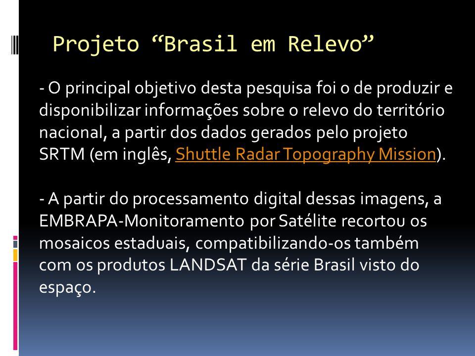 Projeto Brasil em Relevo - O principal objetivo desta pesquisa foi o de produzir e disponibilizar informações sobre o relevo do território nacional, a