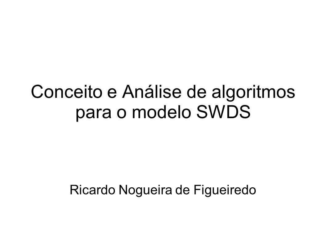 Conceito e Análise de algoritmos para o modelo SWDS Ricardo Nogueira de Figueiredo