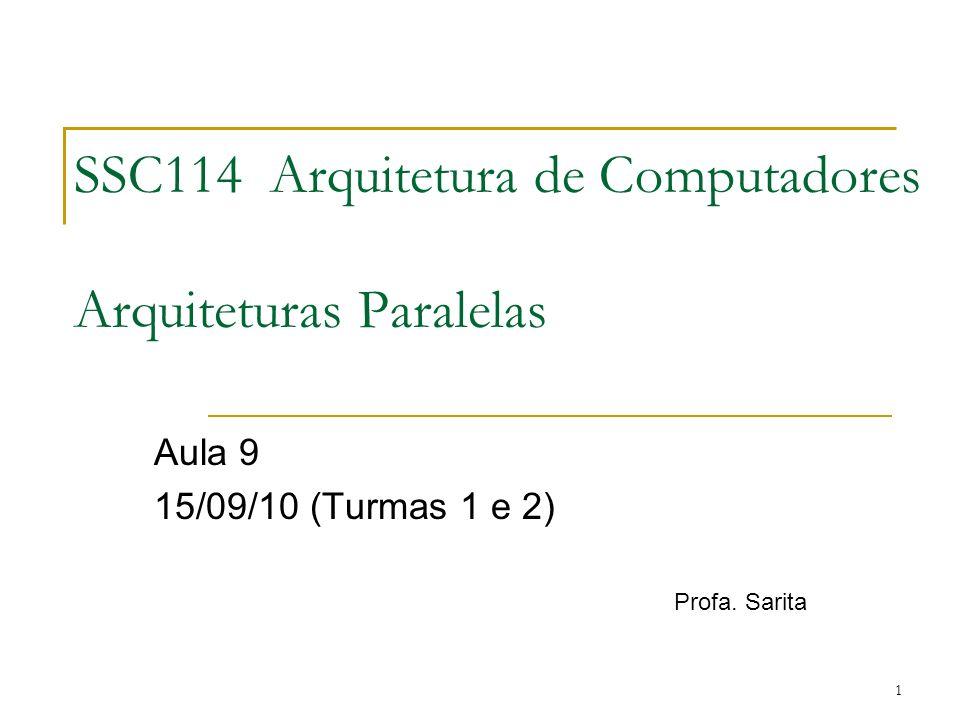 1 SSC114 Arquitetura de Computadores Arquiteturas Paralelas Aula 9 15/09/10 (Turmas 1 e 2) Profa. Sarita
