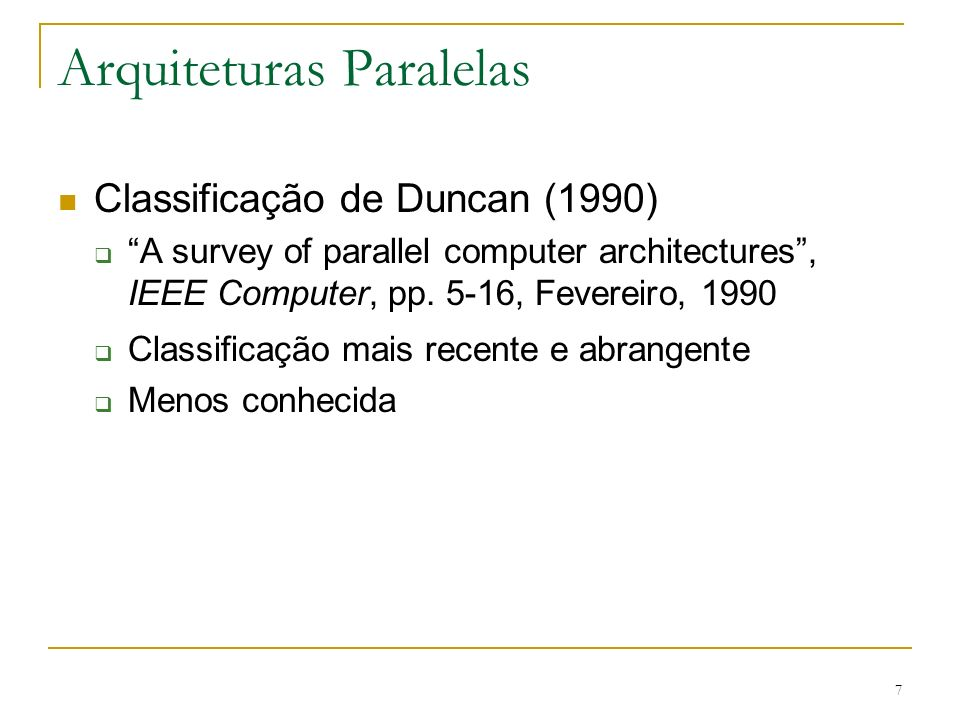 7 Arquiteturas Paralelas Classificação de Duncan (1990) A survey of parallel computer architectures, IEEE Computer, pp.