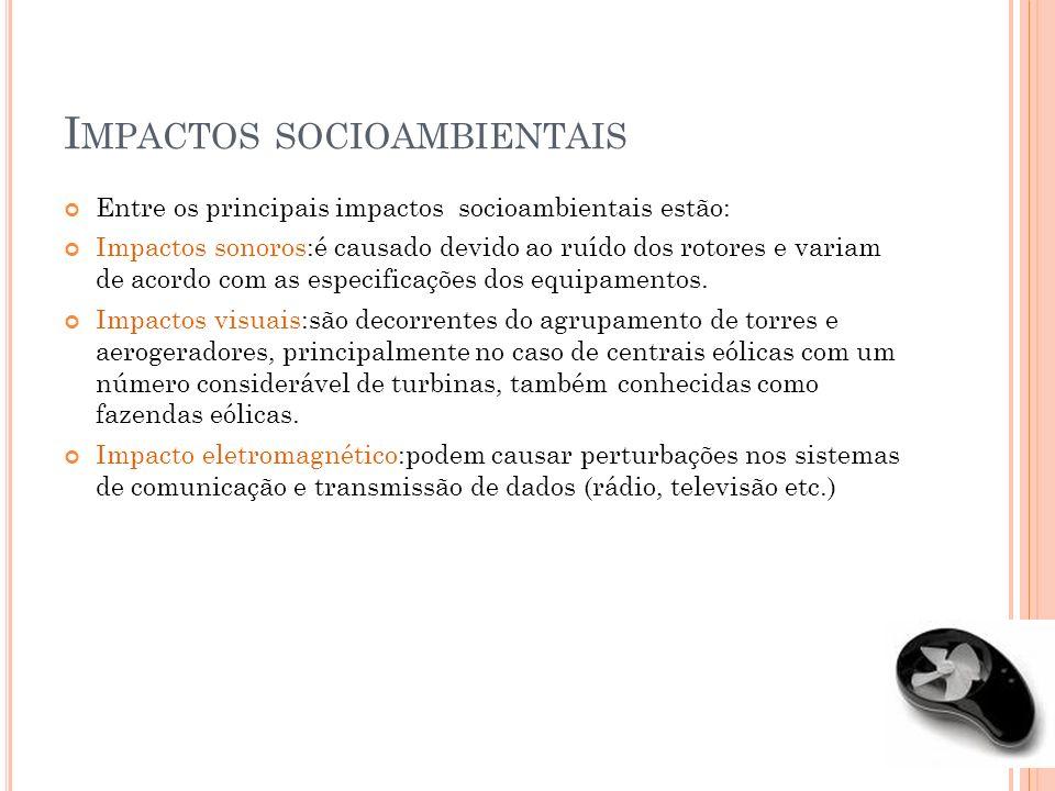 I MPACTOS SOCIOAMBIENTAIS Entre os principais impactos socioambientais estão: Impactos sonoros:é causado devido ao ruído dos rotores e variam de acord