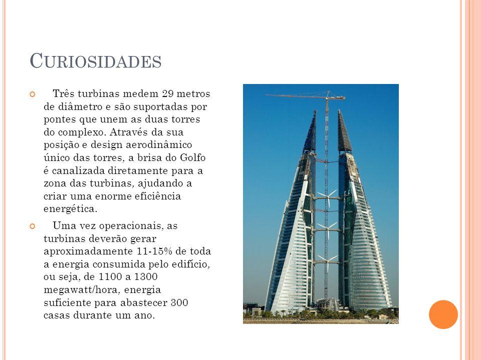 C URIOSIDADES Três turbinas medem 29 metros de diâmetro e são suportadas por pontes que unem as duas torres do complexo. Através da sua posição e desi