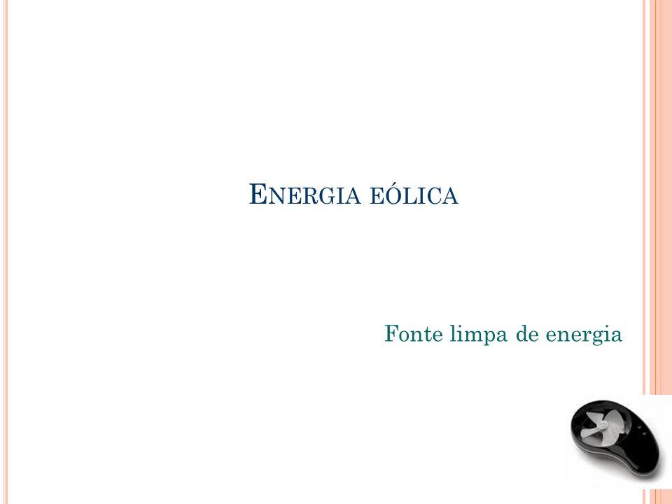 E NERGIA EÓLICA Fonte limpa de energia