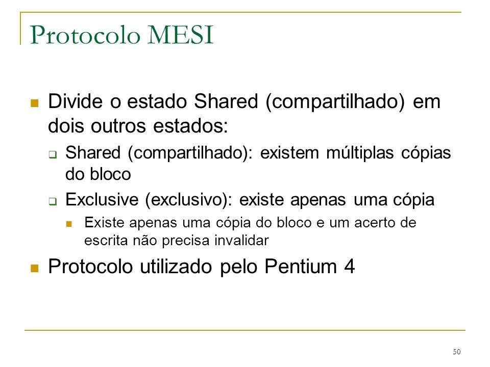 50 Protocolo MESI Divide o estado Shared (compartilhado) em dois outros estados: Shared (compartilhado): existem múltiplas cópias do bloco Exclusive (