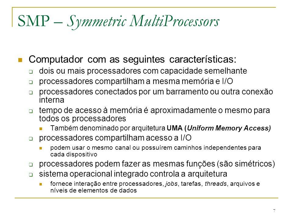 7 Computador com as seguintes características: dois ou mais processadores com capacidade semelhante processadores compartilham a mesma memória e I/O p