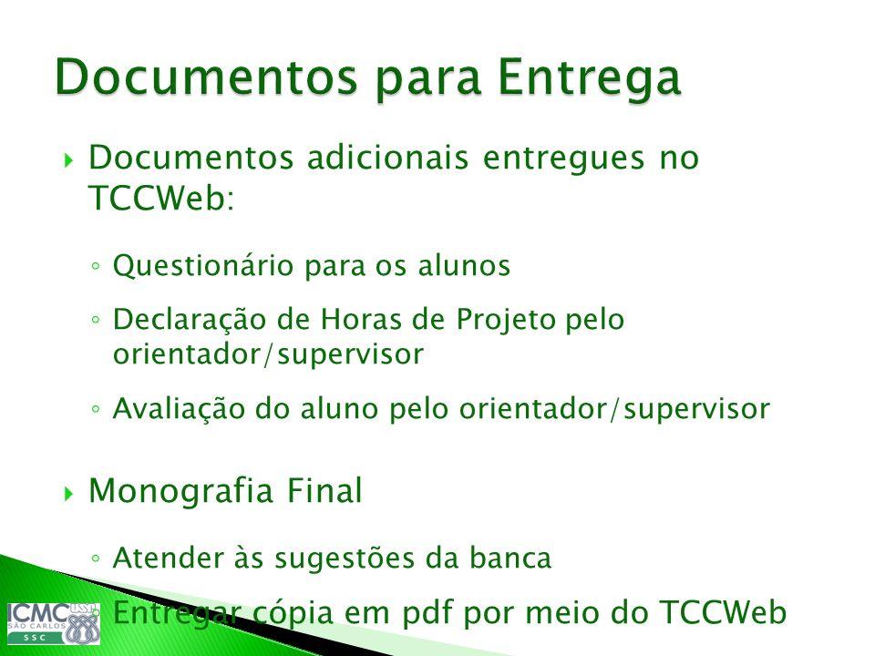 Documentos adicionais entregues no TCCWeb: Questionário para os alunos Declaração de Horas de Projeto pelo orientador/supervisor Avaliação do aluno pe