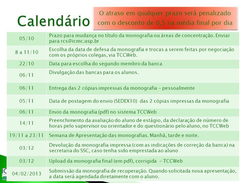 05/10 Prazo para mudança no título da monografia ou áreas de concentração. Enviar para rcs@icmc.usp.br 8 a 11/10 Escolha da data de defesa da monograf