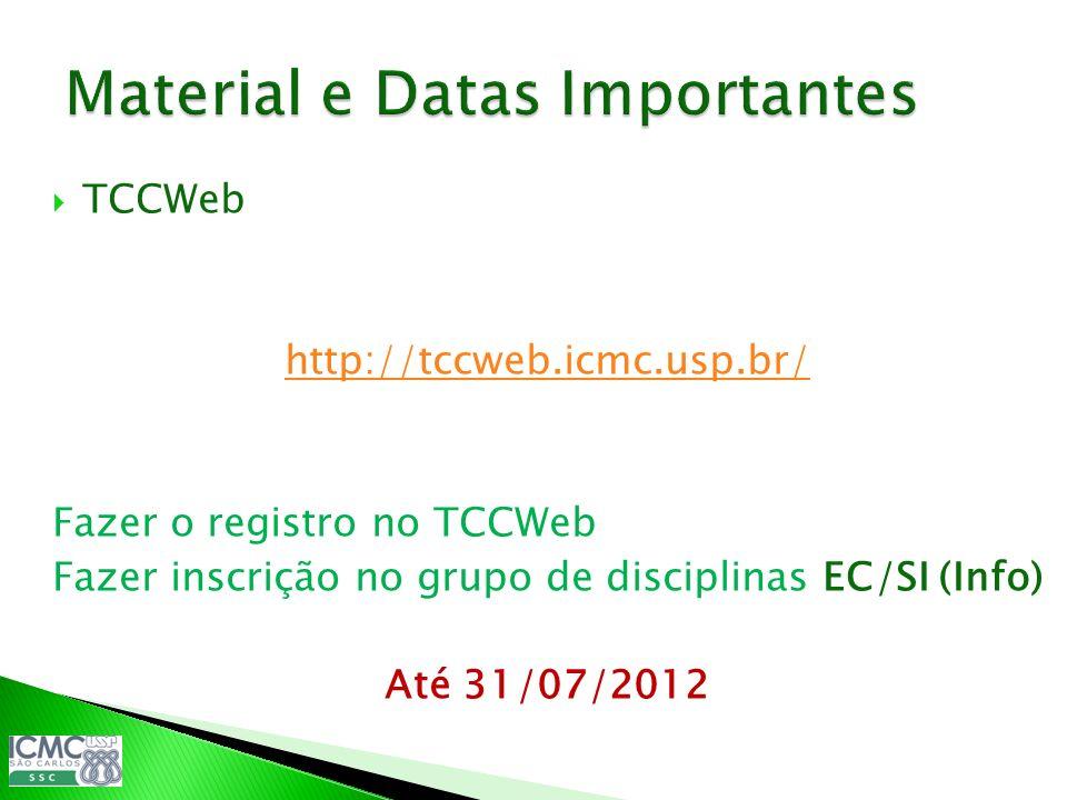 TCCWeb http://tccweb.icmc.usp.br/ Fazer o registro no TCCWeb Fazer inscrição no grupo de disciplinas EC/SI (Info) Até 31/07/2012