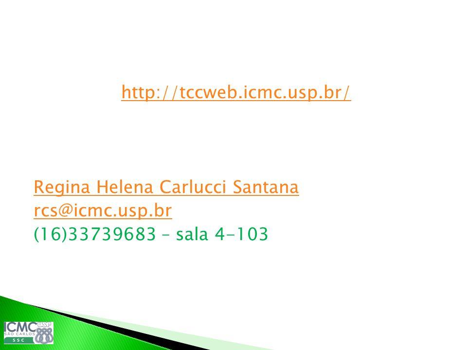http://tccweb.icmc.usp.br/ Regina Helena Carlucci Santana rcs@icmc.usp.br (16)33739683 – sala 4-103