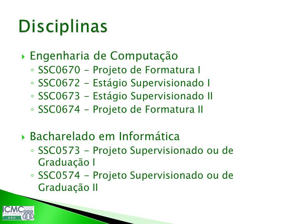 Engenharia de Computação SSC0670 - Projeto de Formatura I SSC0672 - Estágio Supervisionado I SSC0673 - Estágio Supervisionado II SSC0674 - Projeto de