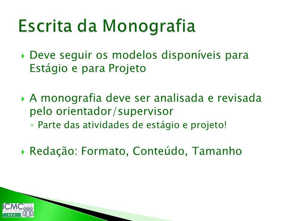 Deve seguir os modelos disponíveis para Estágio e para Projeto A monografia deve ser analisada e revisada pelo orientador/supervisor Parte das ativida