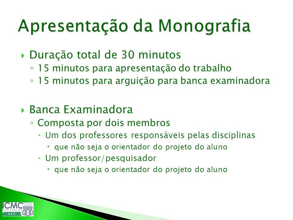 Duração total de 30 minutos 15 minutos para apresentação do trabalho 15 minutos para arguição para banca examinadora Banca Examinadora Composta por do