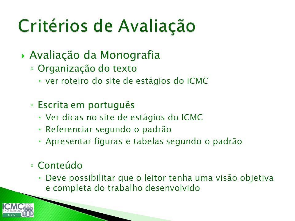 Avaliação da Monografia Organização do texto ver roteiro do site de estágios do ICMC Escrita em português Ver dicas no site de estágios do ICMC Refere