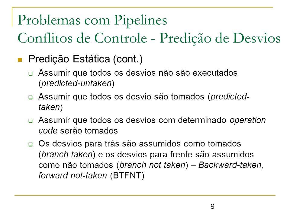 20 Precisão da Predição Utilizando uma cache de 4Kbytes Dois bits de decisão Executando o SPEC89 Obtém-se de 1 a 18% de erro Predição estática – 30% de erro Problemas com Pipelines Conflitos de Controle - Predição de Desvios