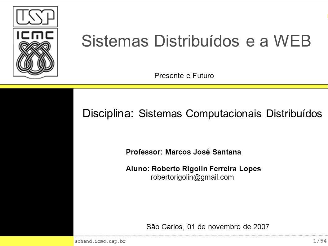 2/54 Sistemas Computacionais Distribuídos e a Web Objetivo do Seminário Discutir as principais tecnologias e protocolos empregados no desenvolvimento de sistemas distribuídos que utilizam a Web.