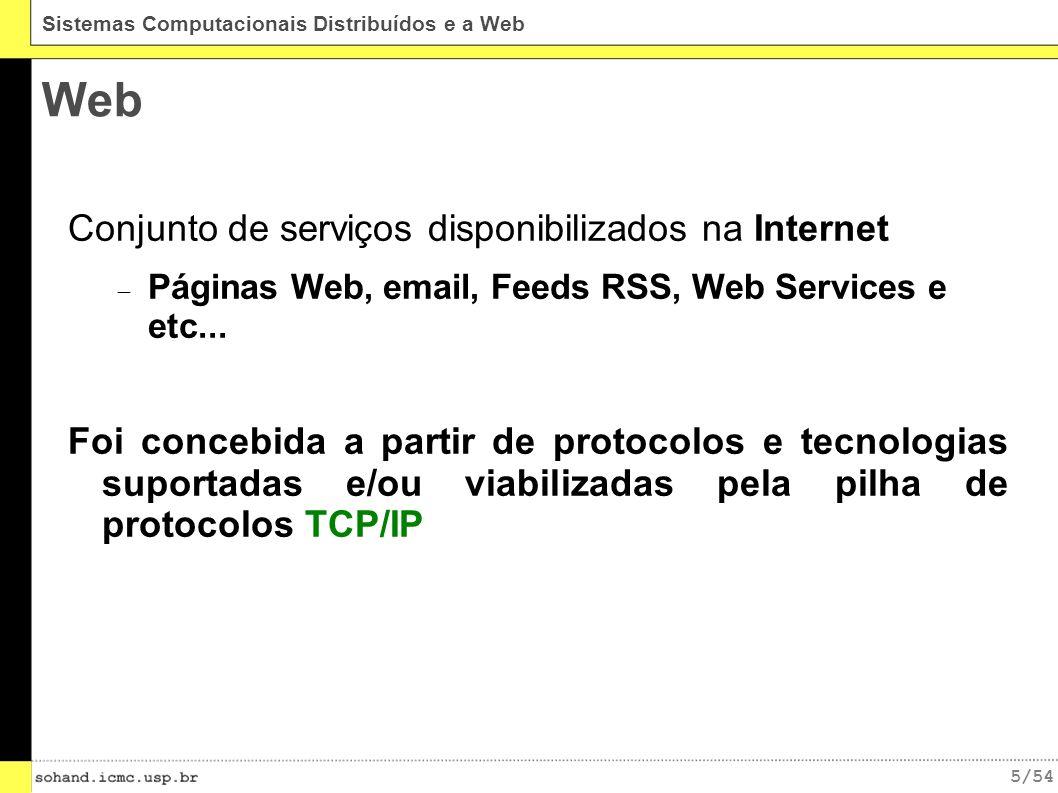 16/54 Sistemas Computacionais Distribuídos e a Web Tecnologias e Protocolos da Web Protocolos: HTTP, HTTPS, IMAP, SMTP, POP, SOAP, XHTTP e etc...
