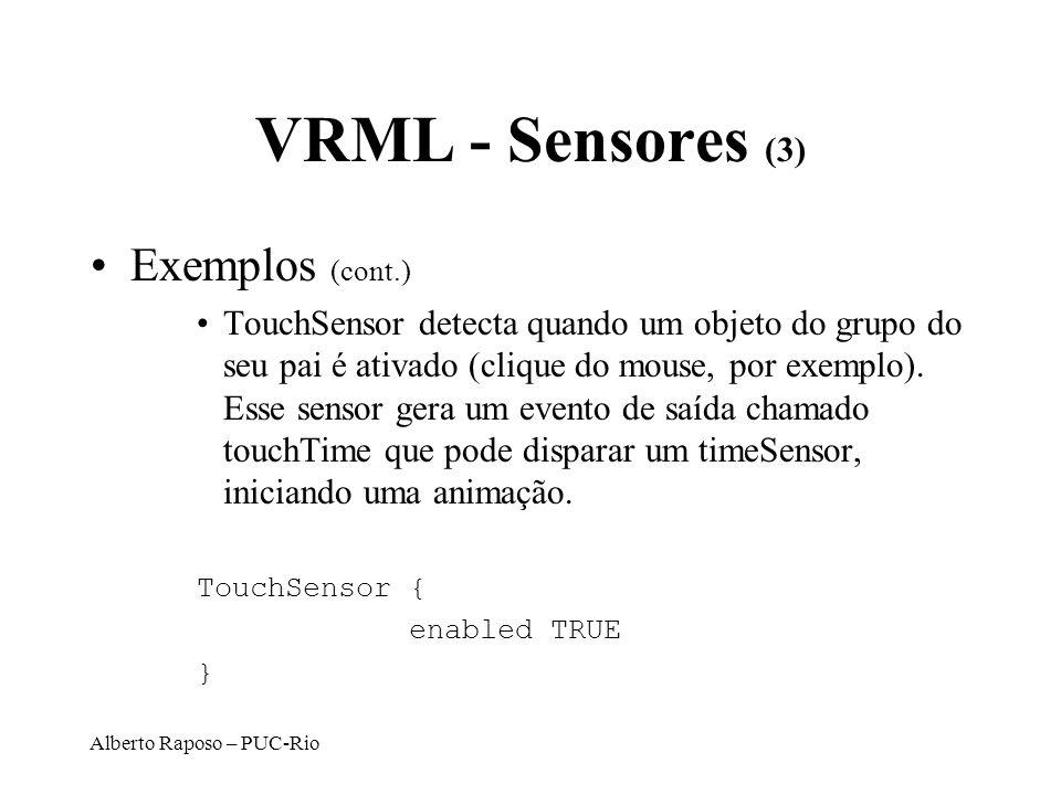 Alberto Raposo – PUC-Rio VRML - Sensores (3) Exemplos (cont.) TouchSensor detecta quando um objeto do grupo do seu pai é ativado (clique do mouse, por