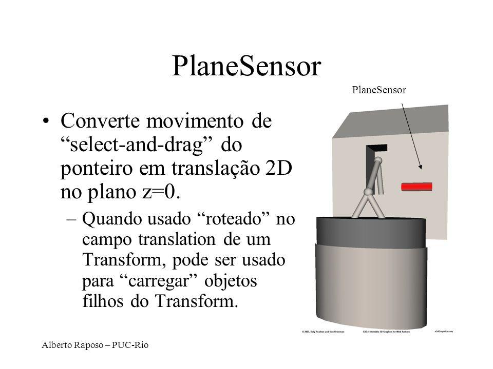 Alberto Raposo – PUC-Rio PlaneSensor Converte movimento de select-and-drag do ponteiro em translação 2D no plano z=0. –Quando usado roteado no campo t