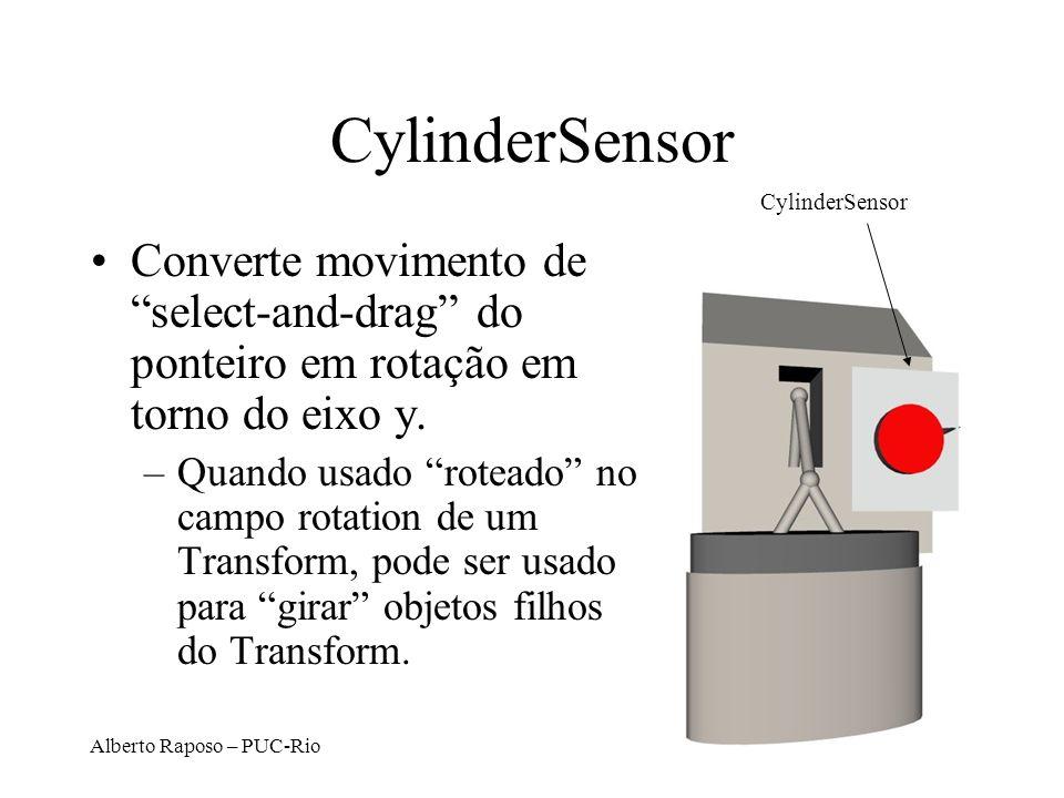 Alberto Raposo – PUC-Rio CylinderSensor Converte movimento de select-and-drag do ponteiro em rotação em torno do eixo y. –Quando usado roteado no camp