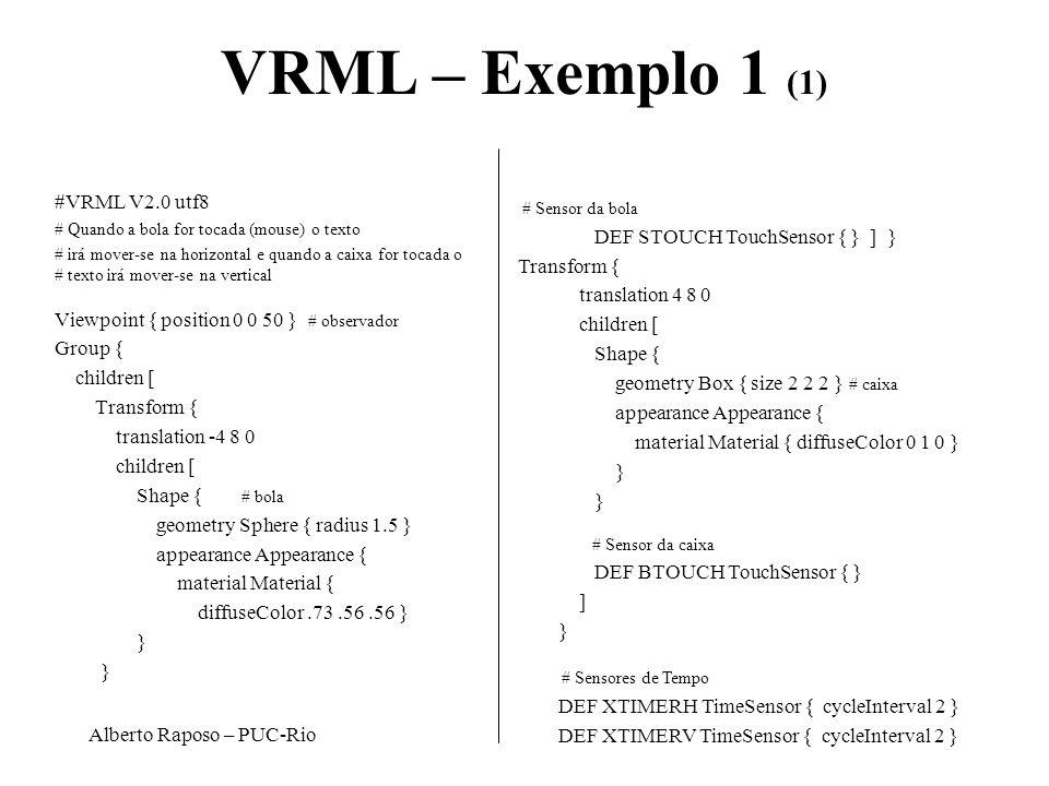 Alberto Raposo – PUC-Rio VRML – Exemplo 1 (1) #VRML V2.0 utf8 # Quando a bola for tocada (mouse) o texto # irá mover-se na horizontal e quando a caixa