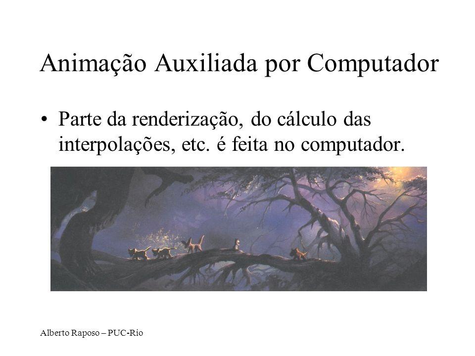 Alberto Raposo – PUC-Rio Animação Auxiliada por Computador Parte da renderização, do cálculo das interpolações, etc. é feita no computador.