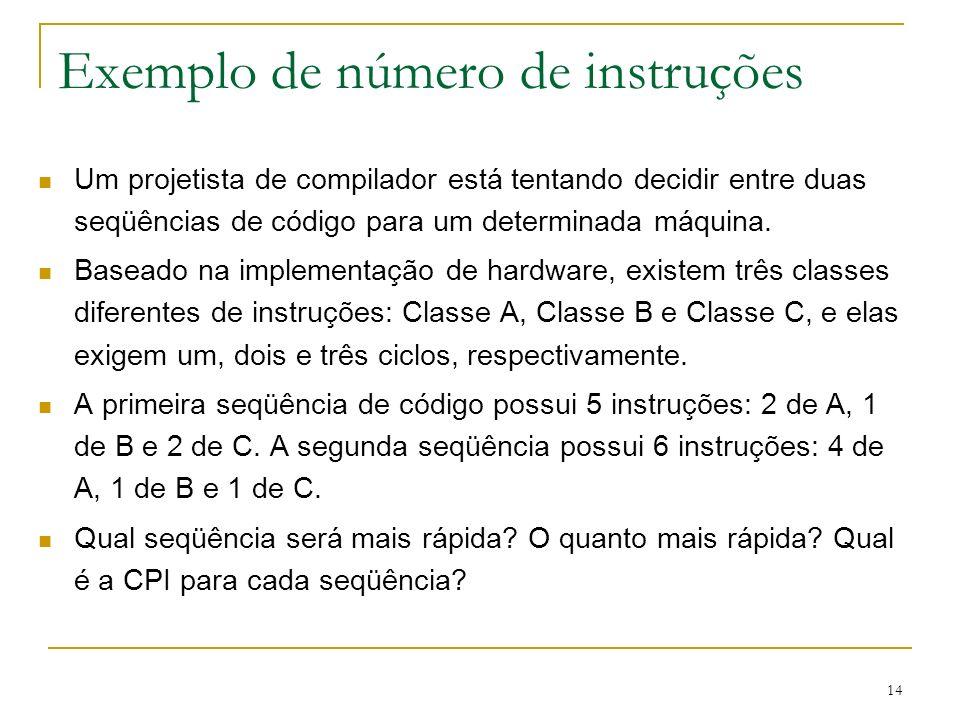 14 Exemplo de número de instruções Um projetista de compilador está tentando decidir entre duas seqüências de código para um determinada máquina. Base