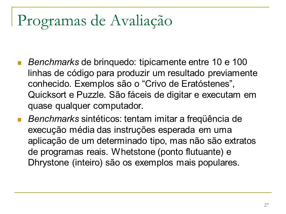 27 Programas de Avaliação Benchmarks de brinquedo: tipicamente entre 10 e 100 linhas de código para produzir um resultado previamente conhecido. Exemp