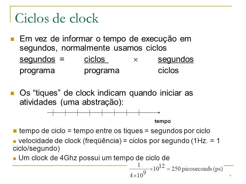 8 Como melhorar o desempenho segundos=ciclos segundos programaprogramaciclos Portanto, para melhorar o desempenho (tudo mais sendo igual), você pode (aumentar ou diminuir?) ________o número de ciclos necessários para um programa, ou ________o tempo de ciclo de clock ou, dito de outra maneira, ________a velocidade de clock.