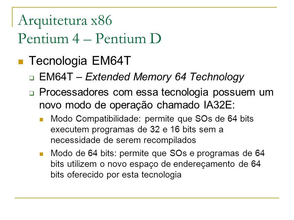 Arquitetura x86 Pentium 4 – Pentium D Tecnologia EM64T EM64T – Extended Memory 64 Technology Processadores com essa tecnologia possuem um novo modo de